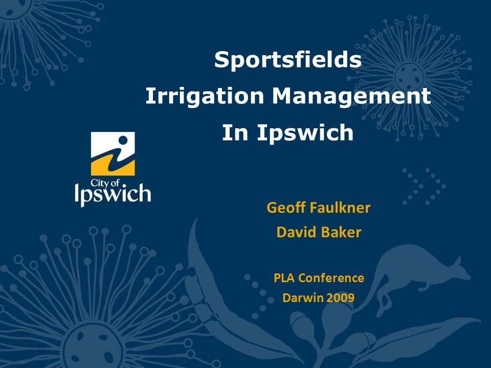 Geoff Faulkner David Baker PLA Conference Darwin 2009 Sportsfields Irrigation Management In Ipswich