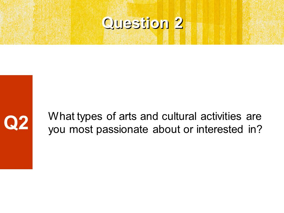 What types of arts and cultural activities are you most passionate about or interested in.
