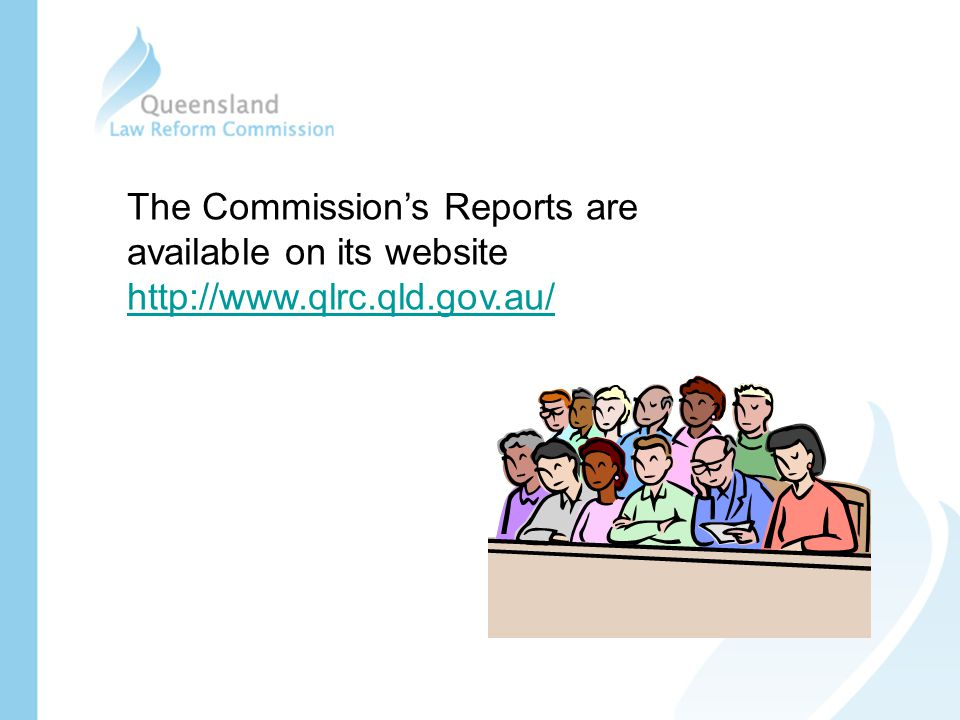 The Commission's Reports are available on its website http://www.qlrc.qld.gov.au/ http://www.qlrc.qld.gov.au/