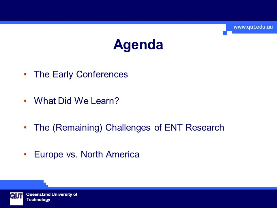 www.qut.edu.au Queensland University of Technology Agenda The Early Conferences What Did We Learn.