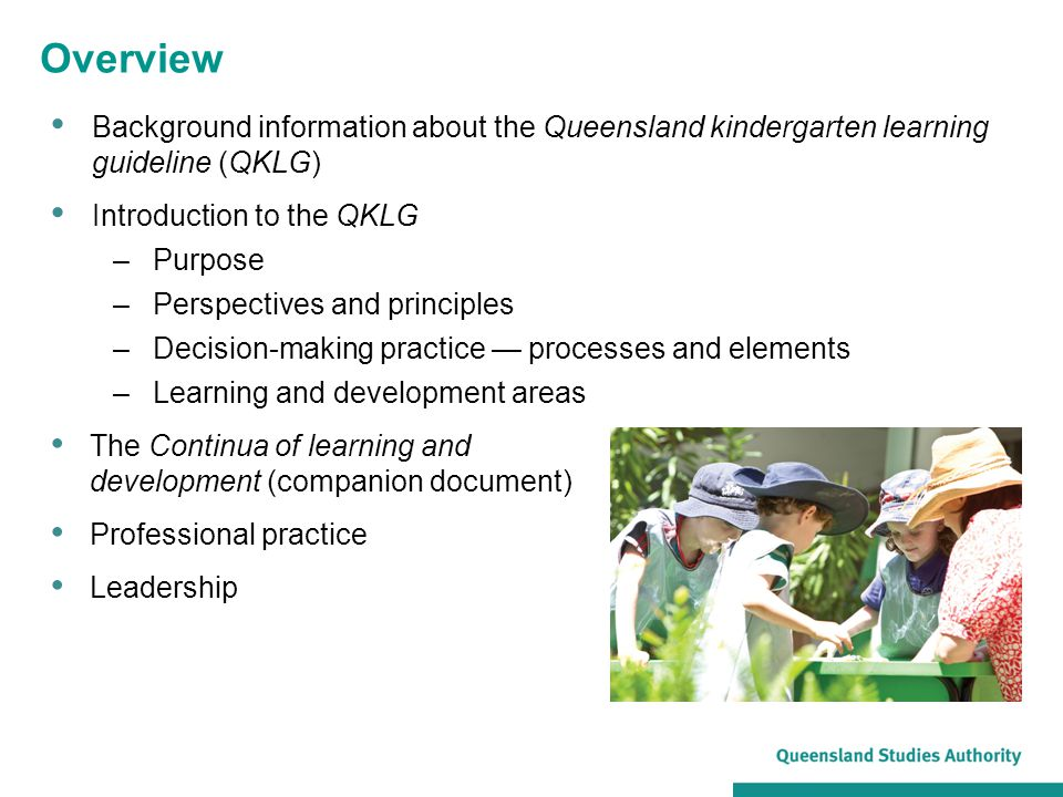 Overview Background information about the Queensland kindergarten learning guideline (QKLG) Introduction to the QKLG –Purpose –Perspectives and princi