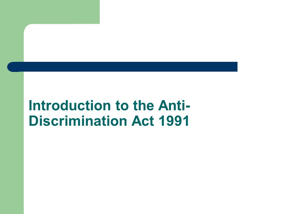 Introduction to the Anti- Discrimination Act 1991