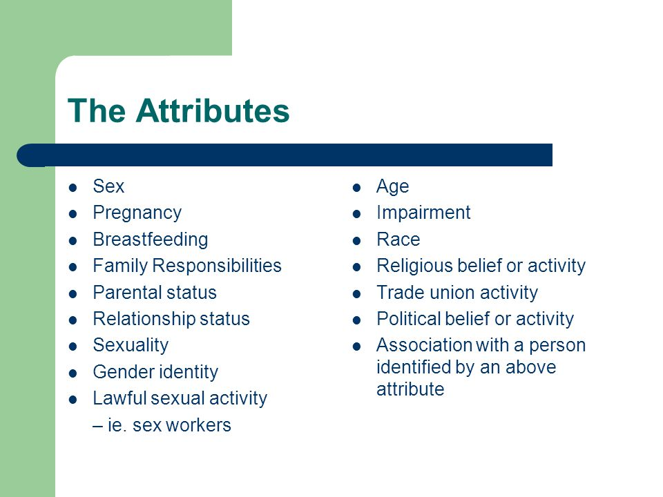 The Attributes Sex Pregnancy Breastfeeding Family Responsibilities Parental status Relationship status Sexuality Gender identity Lawful sexual activity – ie.