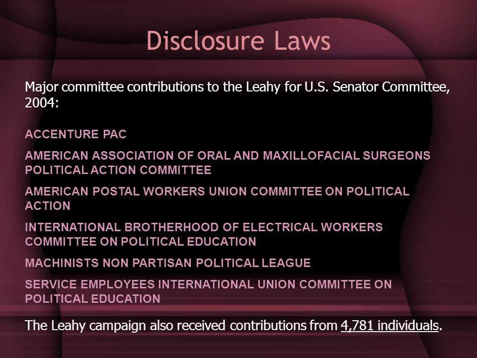 Disclosure Laws Major committee contributions to the Leahy for U.S. Senator Committee, 2004: ACCENTURE PAC AMERICAN ASSOCIATION OF ORAL AND MAXILLOFAC