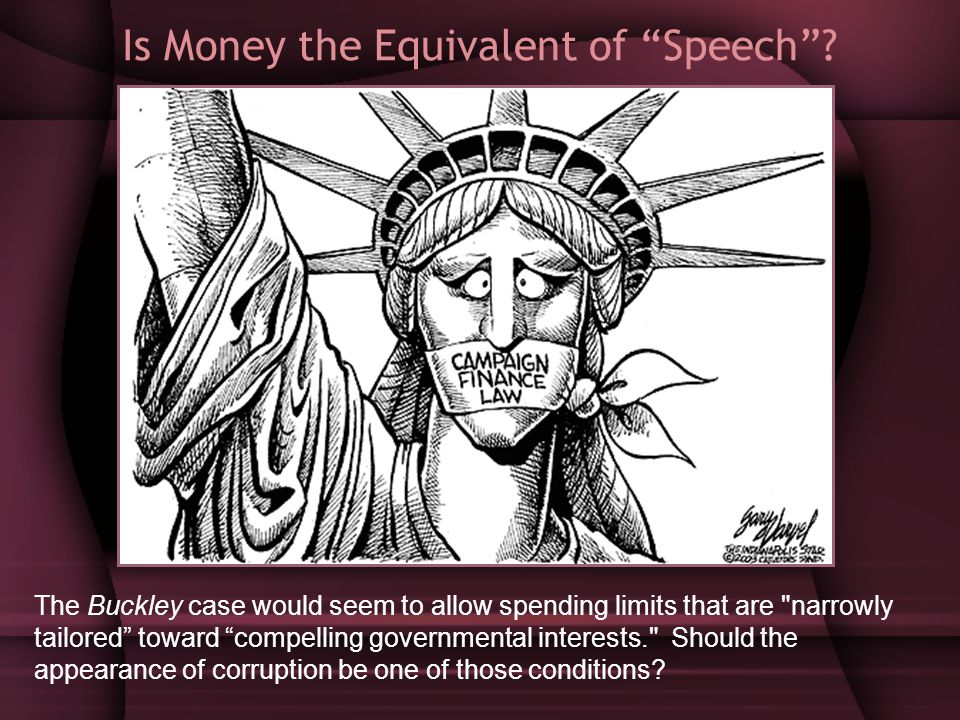 "Is Money the Equivalent of ""Speech""? The Buckley case would seem to allow spending limits that are"