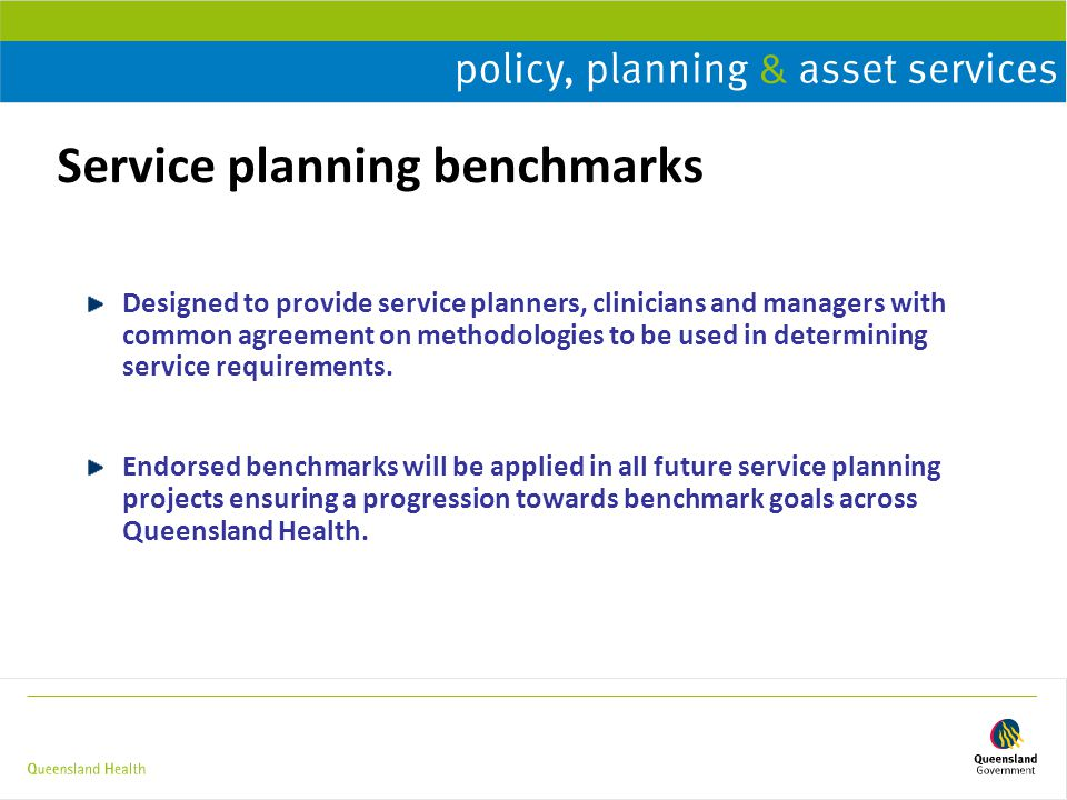 Service planning benchmarks Designed to provide service planners, clinicians and managers with common agreement on methodologies to be used in determining service requirements.