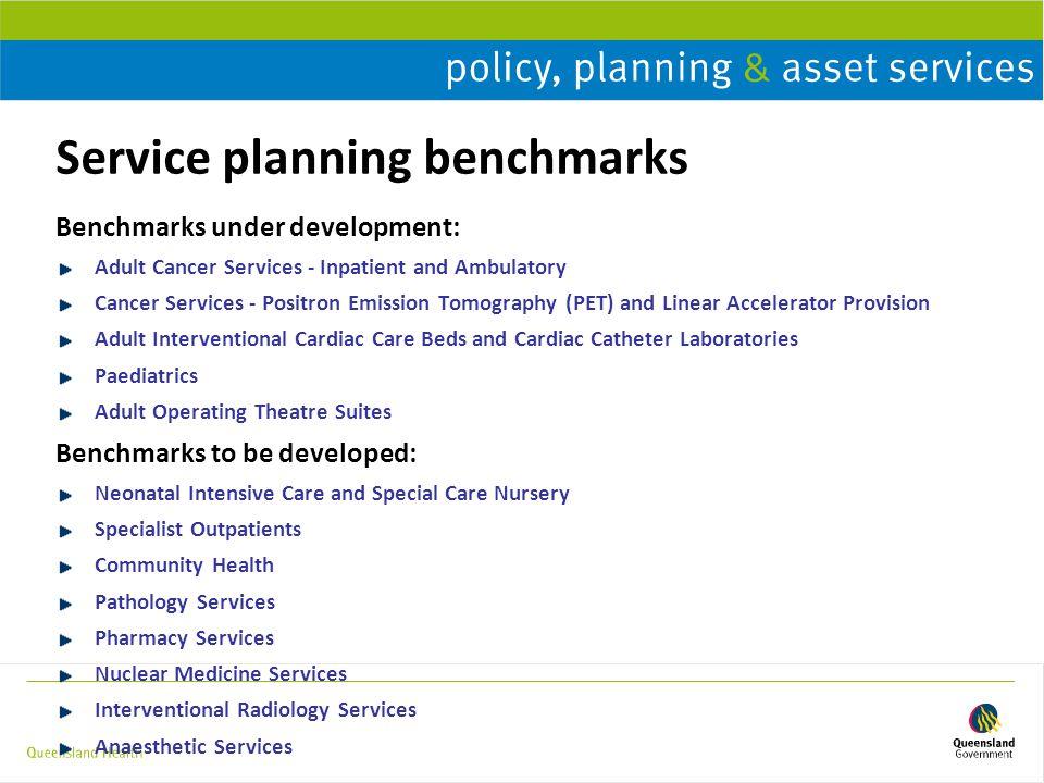 Service planning benchmarks Benchmarks under development: Adult Cancer Services - Inpatient and Ambulatory Cancer Services - Positron Emission Tomogra