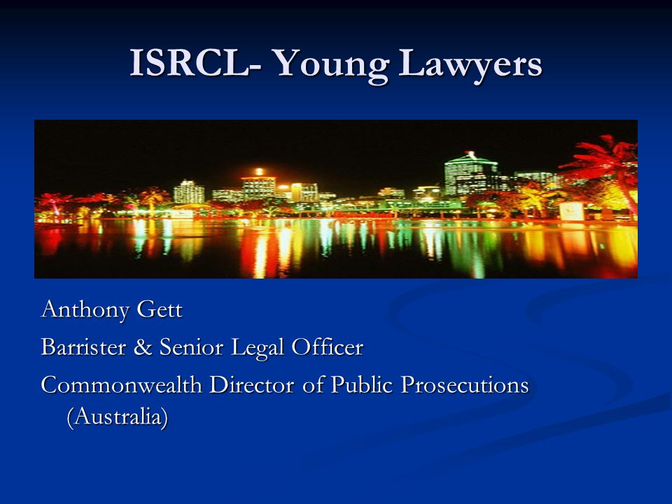 ISRCL- Young Lawyers Anthony Gett Barrister & Senior Legal Officer Commonwealth Director of Public Prosecutions (Australia)