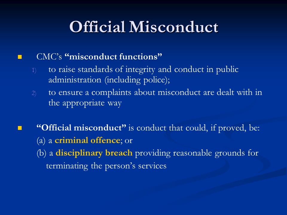 "Official Misconduct CMC's ""misconduct functions"" 1) 1) to raise standards of integrity and conduct in public administration (including police); 2) 2)"