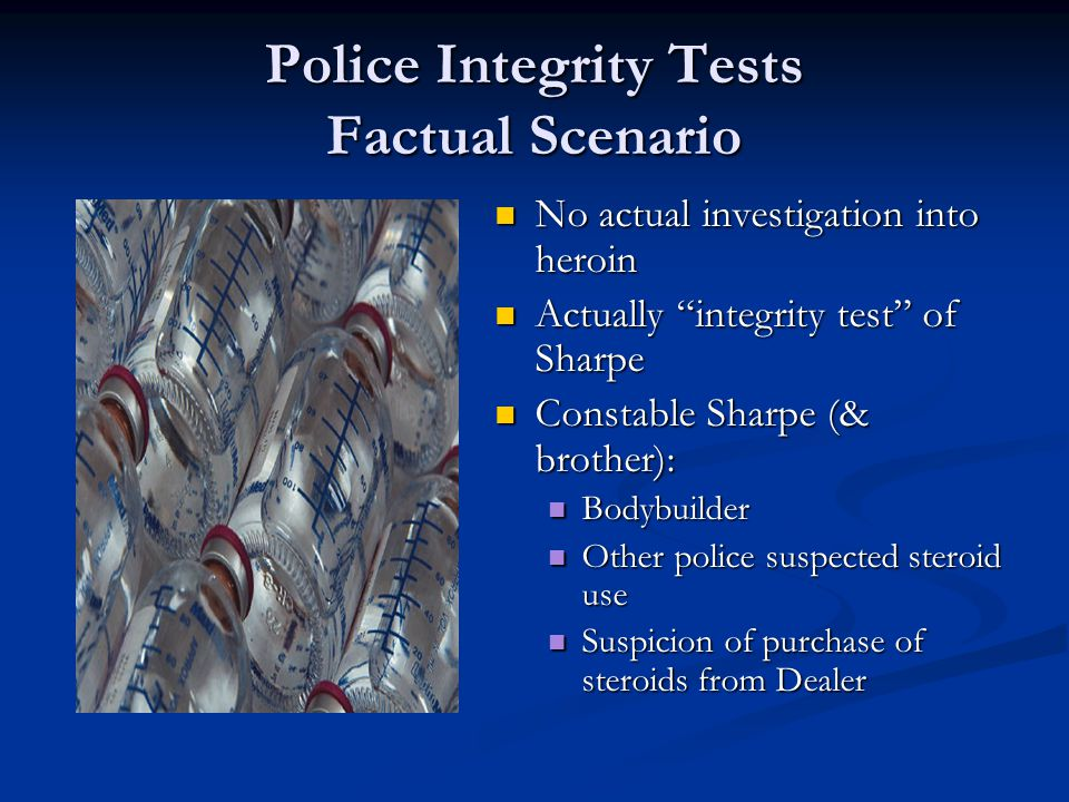 Police Integrity Tests Factual Scenario Sharpe under surveillance Telephone intercepts Listening devices Sharpe advises other police Knows dealer Wants to avoid target application Other police advise him to avoid Dealer & don't disclose target application
