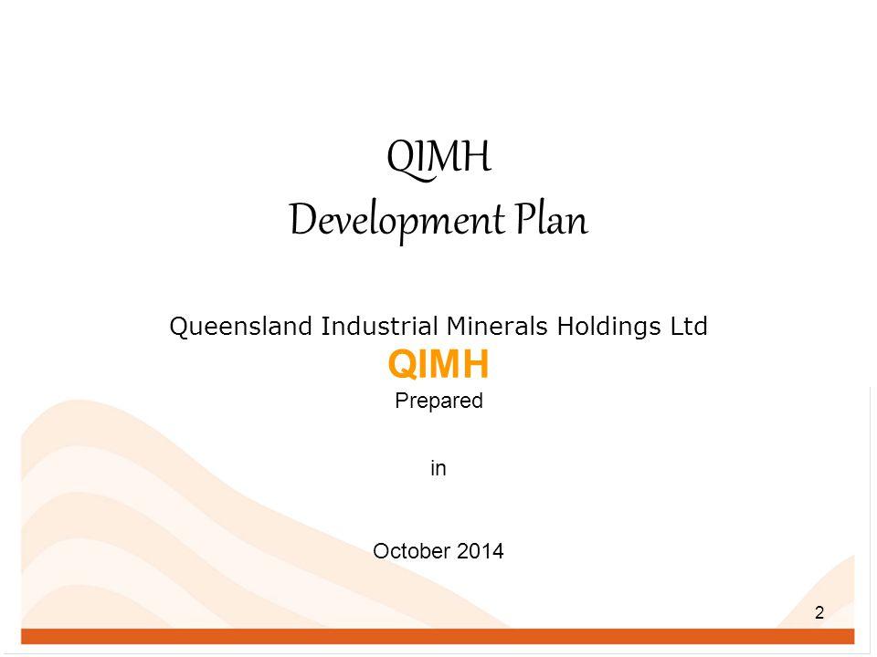 2 QIMH Development Plan Queensland Industrial Minerals Holdings Ltd QIMH Prepared in October 2014