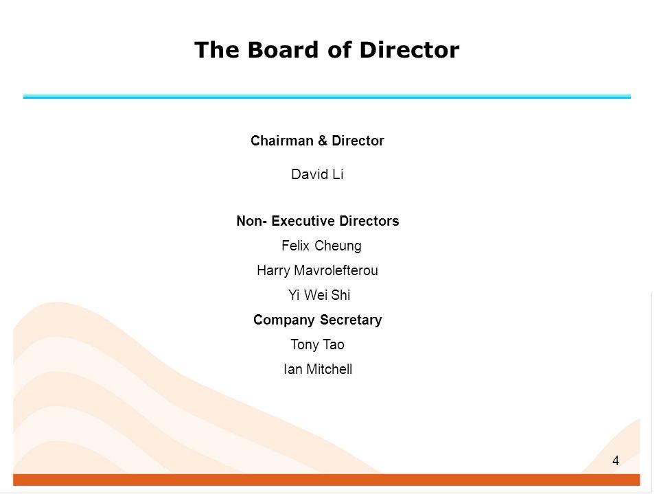 4 Chairman & Director David Li Non- Executive Directors Felix Cheung Harry Mavrolefterou Yi Wei Shi Company Secretary Tony Tao Ian Mitchell The Board