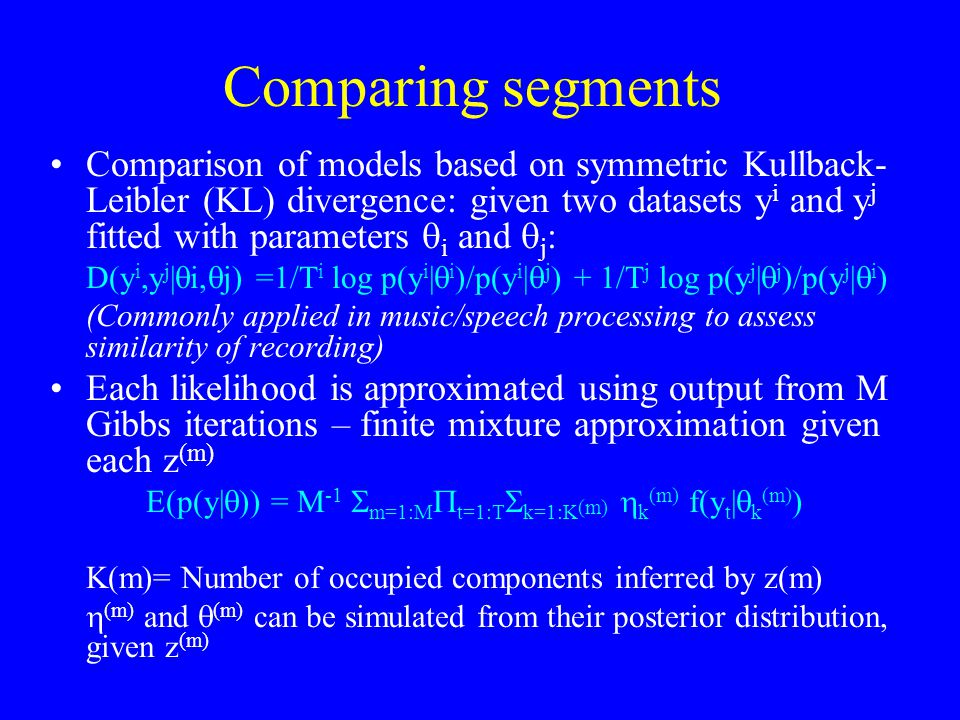Comparing segments Comparison of models based on symmetric Kullback- Leibler (KL) divergence: given two datasets y i and y j fitted with parameters 