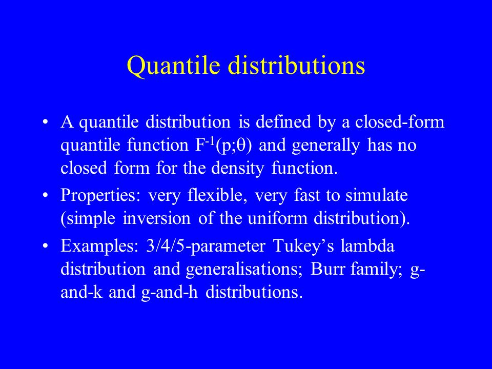 Quantile distributions A quantile distribution is defined by a closed-form quantile function F -1 (p;  ) and generally has no closed form for the den