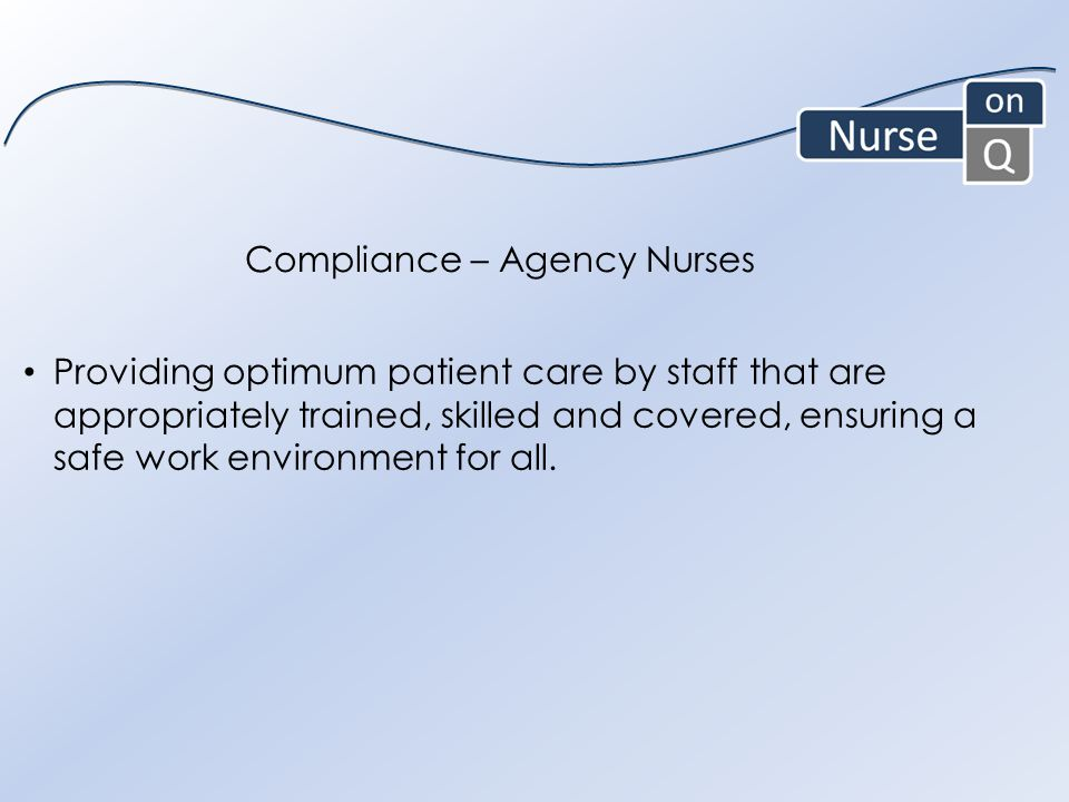 Providing optimum patient care by staff that are appropriately trained, skilled and covered, ensuring a safe work environment for all.