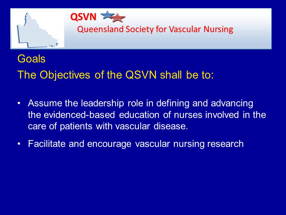 Goals The Objectives of the QSVN shall be to: Assume the leadership role in defining and advancing the evidenced-based education of nurses involved in the care of patients with vascular disease.