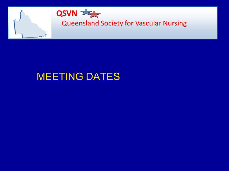 MEETING DATES QSVN Queensland Society for Vascular Nursing QSVN Queensland Society for Vascular Nursing