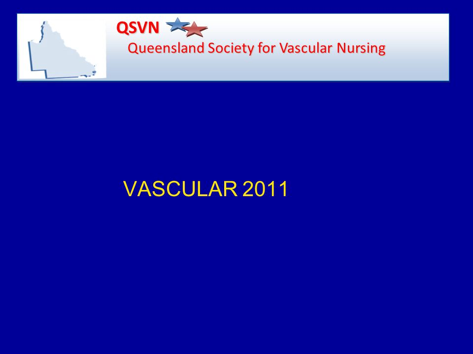 VASCULAR 2011 QSVN Queensland Society for Vascular Nursing QSVN Queensland Society for Vascular Nursing