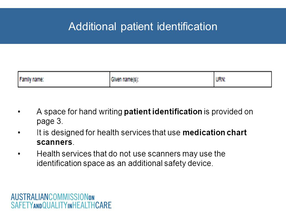 A space for hand writing patient identification is provided on page 3. It is designed for health services that use medication chart scanners. Health s