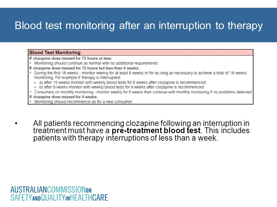All patients recommencing clozapine following an interruption in treatment must have a pre-treatment blood test. This includes patients with therapy i