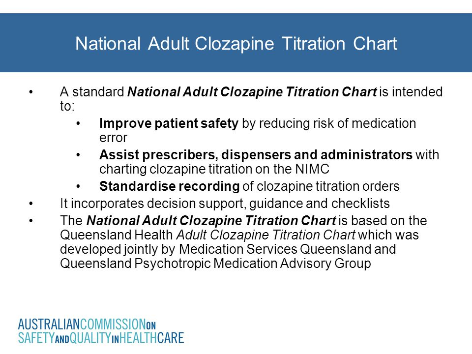 A standard National Adult Clozapine Titration Chart is intended to: Improve patient safety by reducing risk of medication error Assist prescribers, di