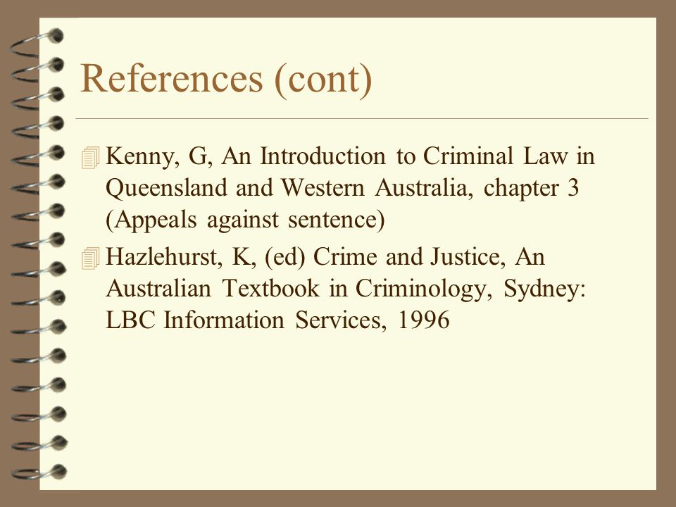 Further references 4 White, R, and Haines, F, Crime and Criminology, An Introduction, Melbourne: Oxford University Press, 1996 4 Robertson, J and Mackenzie, G, Queensland Sentencing Manual, 1995.