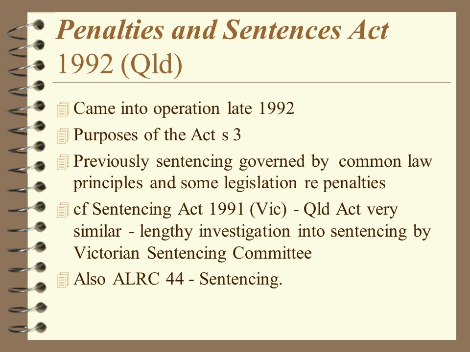 Penalties and Sentences Act 1992 (Qld): Preamble Whereas – –Society is entitled to protect itself and its members from harm.