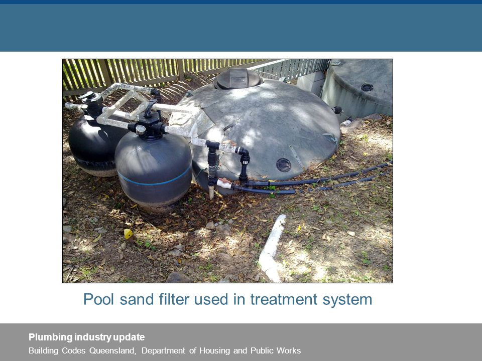 Building Codes Queensland, Department of Housing and Public Works Plumbing industry update Pool sand filter used in treatment system
