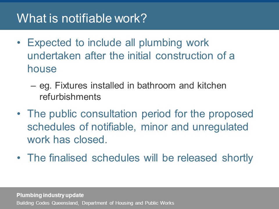 Building Codes Queensland, Department of Housing and Public Works Plumbing industry update What is notifiable work.