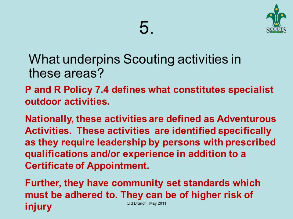 Qld Branch, May 2011 5. What underpins Scouting activities in these areas.