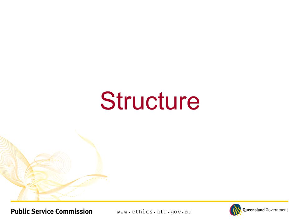 www.ethics.qld.gov.au Structure