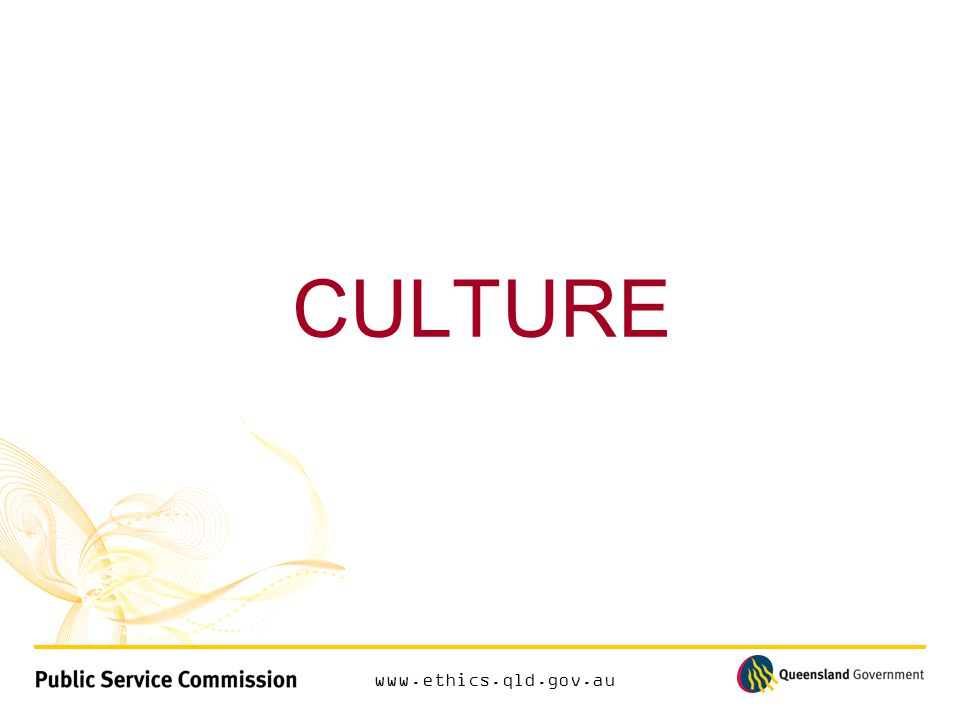 www.ethics.qld.gov.au CULTURE