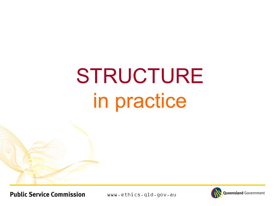 www.ethics.qld.gov.au STRUCTURE in practice