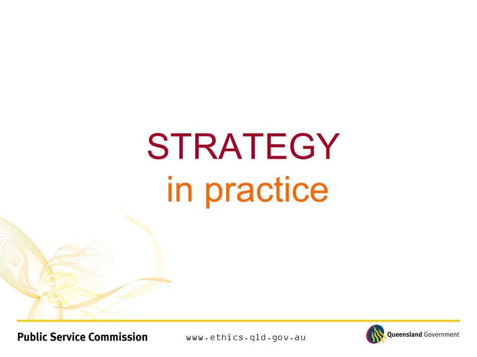 www.ethics.qld.gov.au STRATEGY in practice