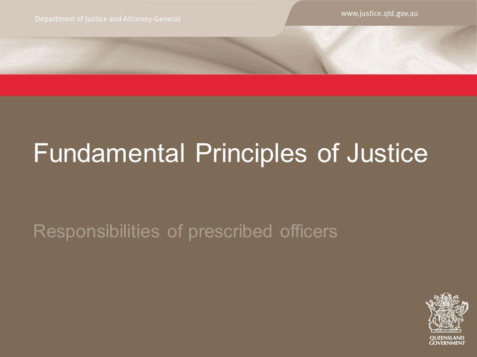 Fundamental Principles of Justice Responsibilities of prescribed officers