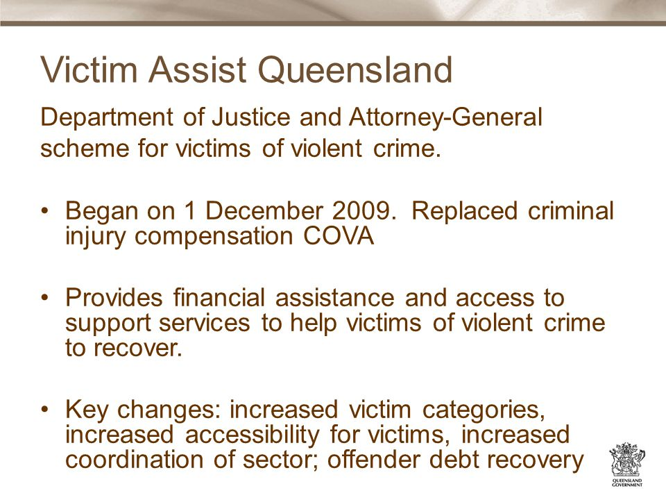 Victim Assist Queensland Department of Justice and Attorney-General scheme for victims of violent crime.