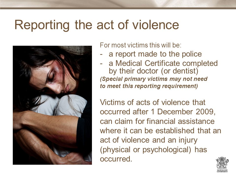 Range of assistance –Reasonable counselling, medical, dental, incidental travel (to medical appointments) and report expenses –Loss of earnings up to $20,000 –Expenses for loss of or damage to clothing –Special assistance (recognition payment by state to primary victims) –Distress assistance (for related victims only) –Interim assistance for emergency upfront costs up to $6,000 –Funeral assistance where primary victim has died up to $6,000 –Up to $500 legal fees to help with application.