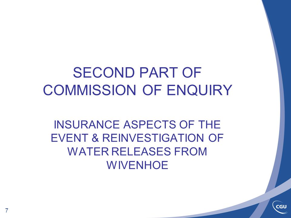 7 SECOND PART OF COMMISSION OF ENQUIRY INSURANCE ASPECTS OF THE EVENT & REINVESTIGATION OF WATER RELEASES FROM WIVENHOE