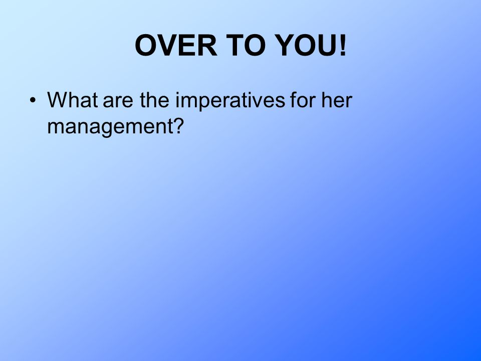 OVER TO YOU! What are the imperatives for her management