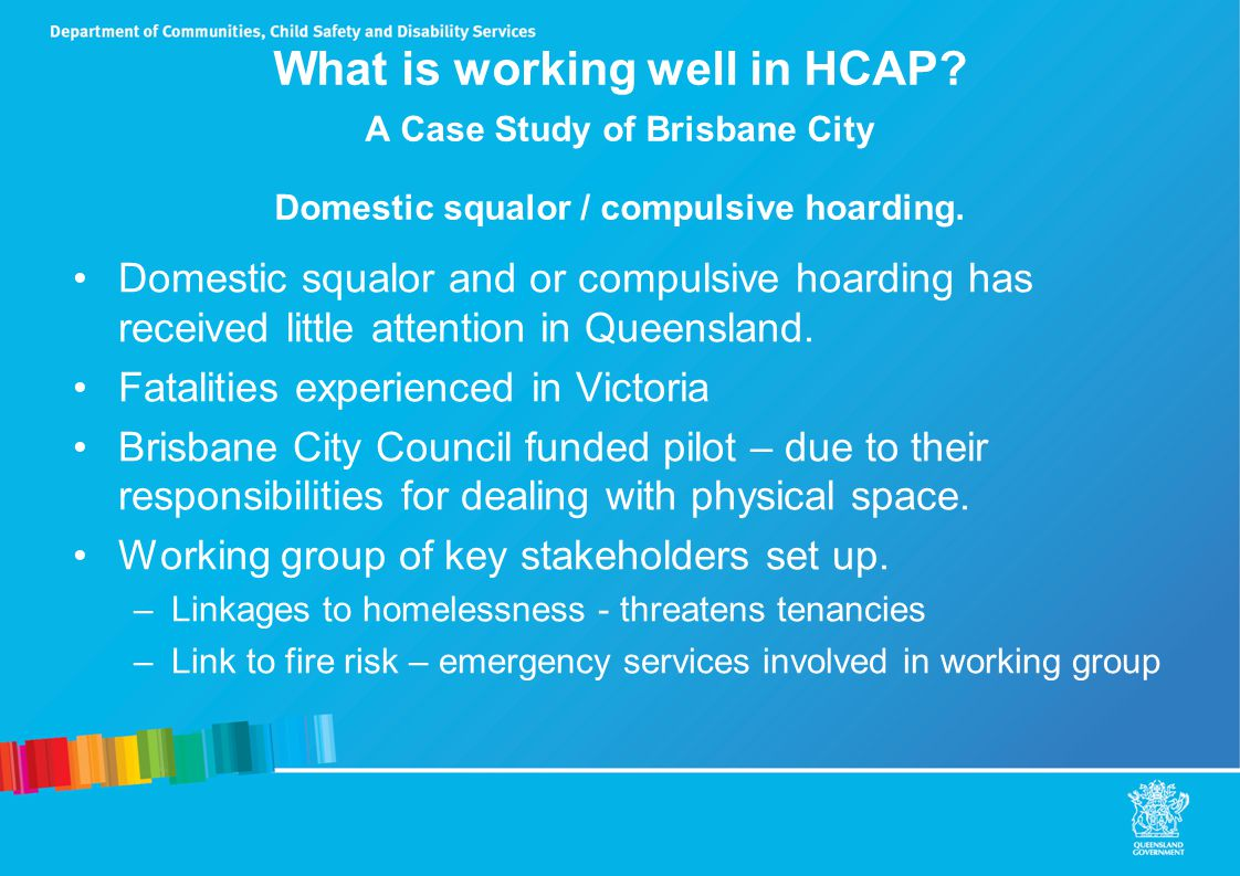What is working well in HCAP. A Case Study of Brisbane City Domestic squalor / compulsive hoarding.
