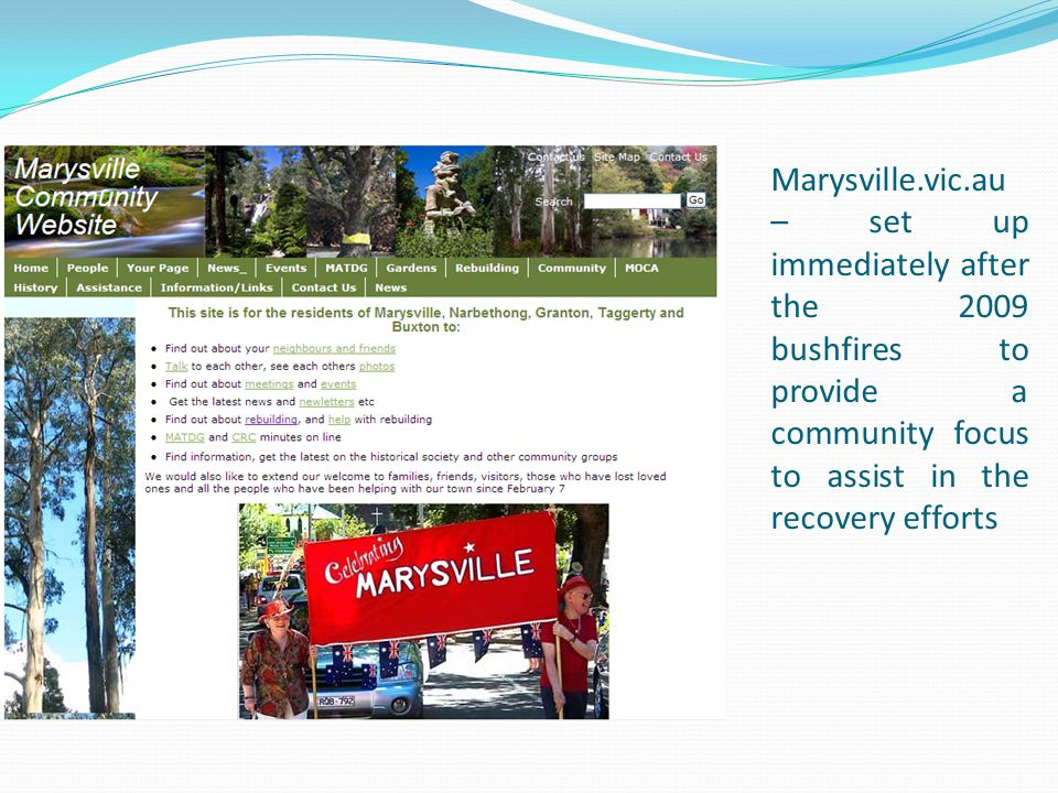 Marysville.vic.au – set up immediately after the 2009 bushfires to provide a community focus to assist in the recovery efforts