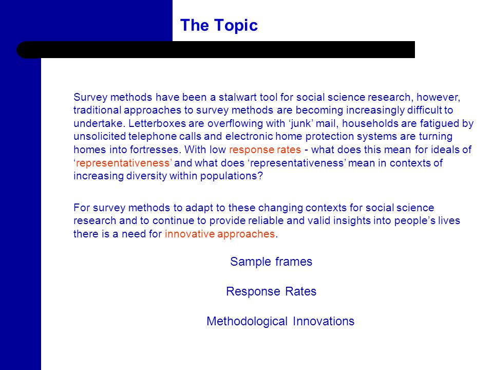2 The Topic Survey methods have been a stalwart tool for social science research, however, traditional approaches to survey methods are becoming increasingly difficult to undertake.
