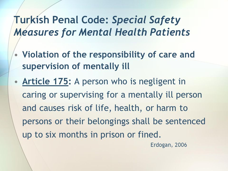 Turkish Penal Code: Special Safety Measures for Mental Health Patients Violation of the responsibility of care and supervision of mentally ill Article