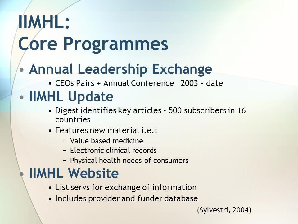 IIMHL: Core Programmes Annual Leadership Exchange CEOs Pairs + Annual Conference 2003 - date IIMHL Update Digest identifies key articles - 500 subscri