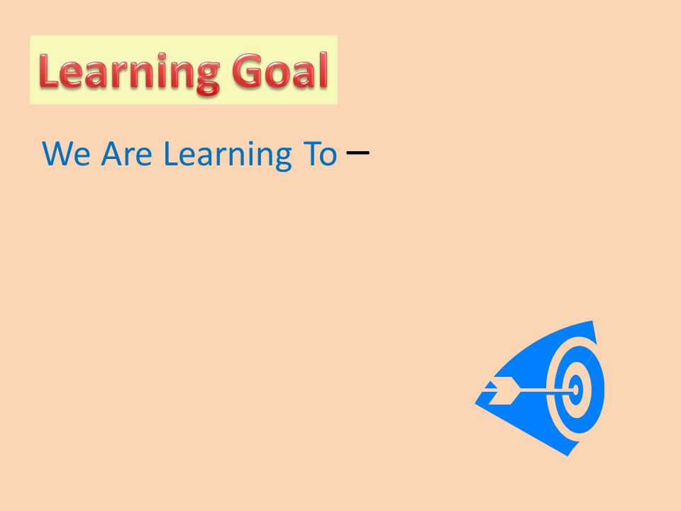 Learning Goal We Are Learning To –