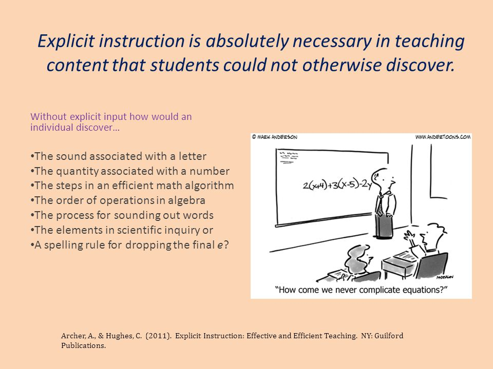 Explicit instruction is absolutely necessary in teaching content that students could not otherwise discover. Without explicit input how would an indiv