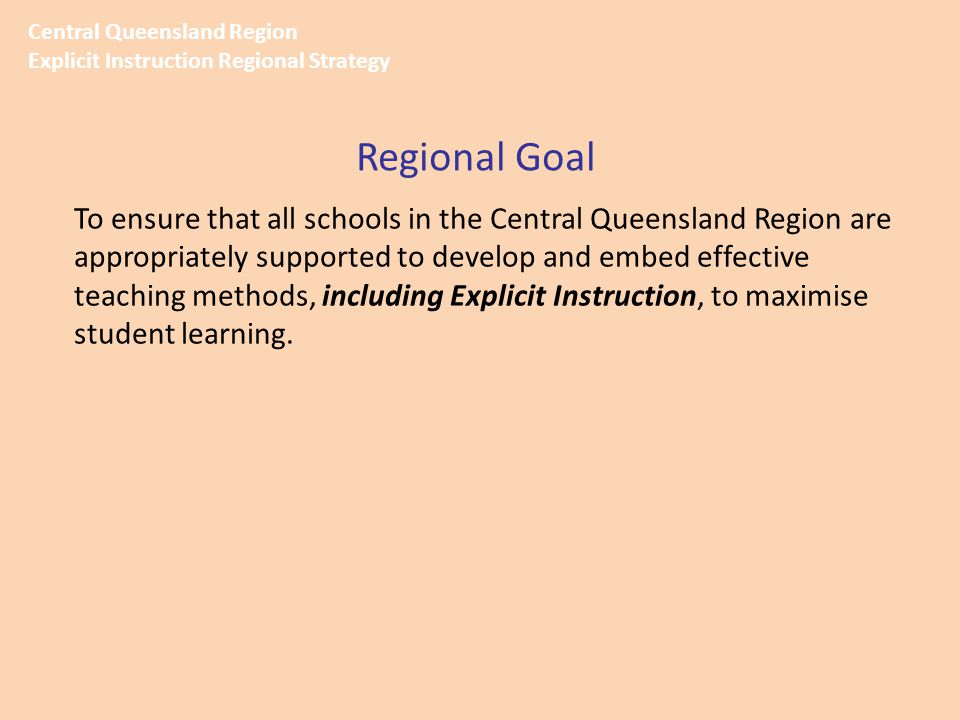 To ensure that all schools in the Central Queensland Region are appropriately supported to develop and embed effective teaching methods, including Exp