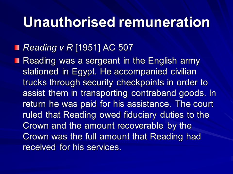 Unauthorised remuneration Reading v R [1951] AC 507 Reading was a sergeant in the English army stationed in Egypt.
