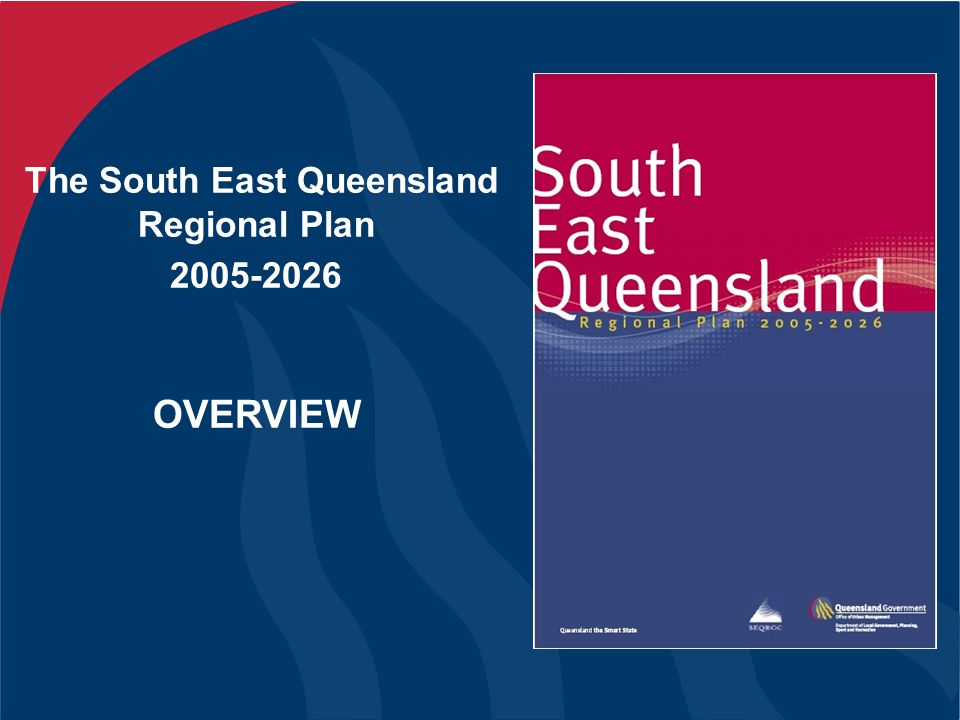 The South East Queensland Regional Plan 2005-2026 OVERVIEW
