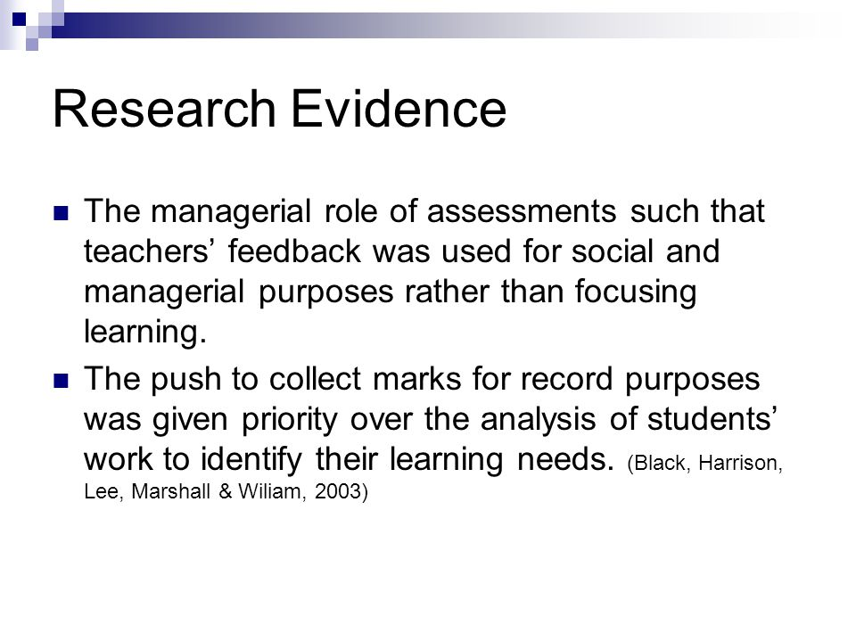 Research Evidence The managerial role of assessments such that teachers' feedback was used for social and managerial purposes rather than focusing learning.